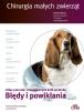 Chirurgia małych zwierząt. Błędy i powikłania. Atlas procedur chirurgicznych krok po kroku