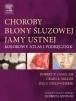 Choroby błony śluzowej. Kolorowy atlas i podręcznik