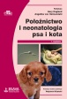 Położnictwo i neonatologia psa i kota