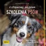 6-stopniowy program szkolenia psów. Skuteczny trening od pierwszego roku życia