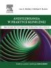 Anestezjologia w praktyce klinicznej. Procedury i farmakoterapia od A do Z