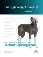 Chirurgia małych zwierząt. Techniki chirurgiczne. Atlas procedur chirurgicznych krok po kroku