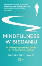 Mindfulness w bieganiu. Jak dzięki medytacyjnemu bieganiu poprawić swoją sprawność oraz stać się szczęśliwym i spełnionym