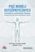 Pięć modeli osteopatycznych. Uzasadnienie, zastosowanie, integracja. Od tradycji do innowacji w osteopatii ukierunkowanej na człowieka