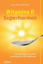 Witamina D Superhormon. Jak zapobiegać chorobom spowodowanym jej niedoborem