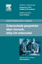 Znieczulenie pacjentów zbyt chorych, żeby ich znieczulać. Anesthesiology Clinics